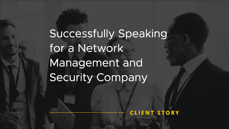 Speaking for a Network Management and Security Company [CASE STUDY]