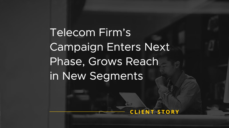 Telecom Firms Campaign Enters Next Phase Grows Reach in New Segments [CASE STUDY]