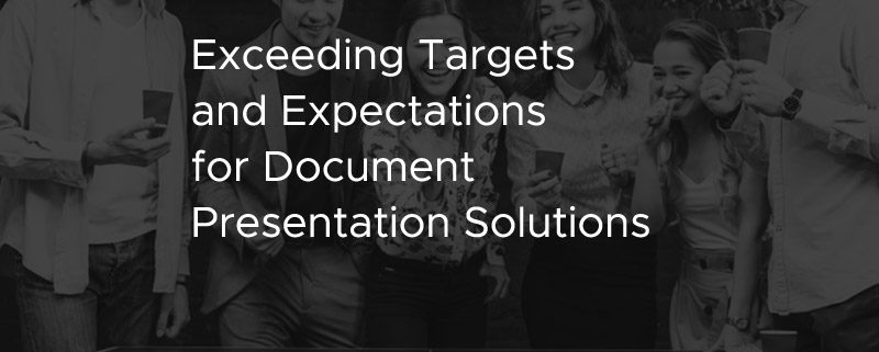 Exceeding Targets and Expectations for Document Presentation Solutions [CASE STUDY]