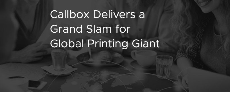 Callbox Delivers a Grand Slam for Global Printing Giant [CASE STUDY]