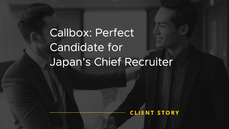 Callbox Perfect Candidate for Japan Chief Recruiter [CASE STUDY]