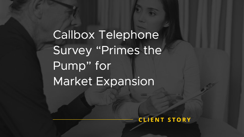 Callbox Telephone Survey Primes the Pump for Market Expansion [CASE STUDY]