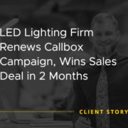LED Lighting Firm Renews Callbox Campaign Wins Sales Deal in 2 Months [CASE STUDY]