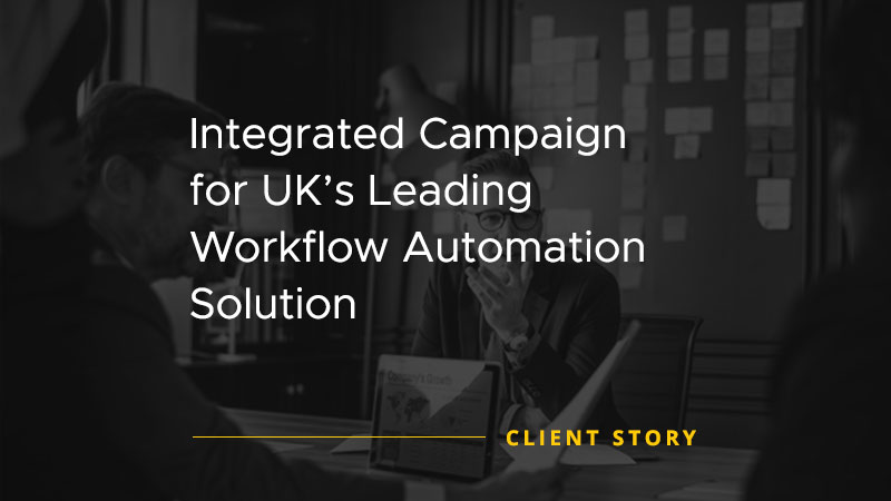 Integrated Campaign for UK's Leading Workflow Automation Solution [CASE STUDY]