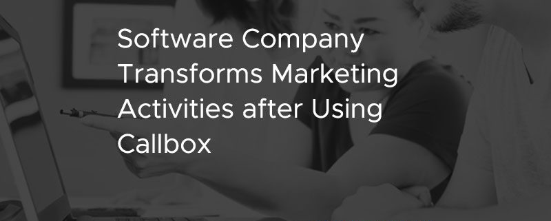 Software Company Transforms Marketing Activities after Using Callbox [CASE STUDY]