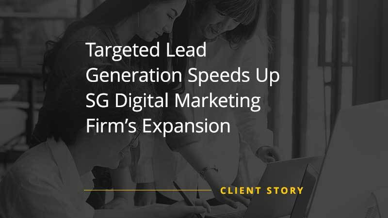Targeted Lead Generation Speeds Up SG Digital Marketing Firms Expansion (Case Study)