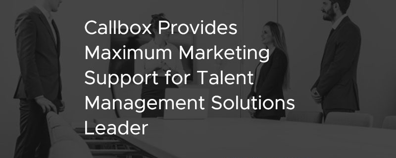 Callbox Provides Maximum Marketing Support for Talent Management Solutions Leader [CASE STUDY]