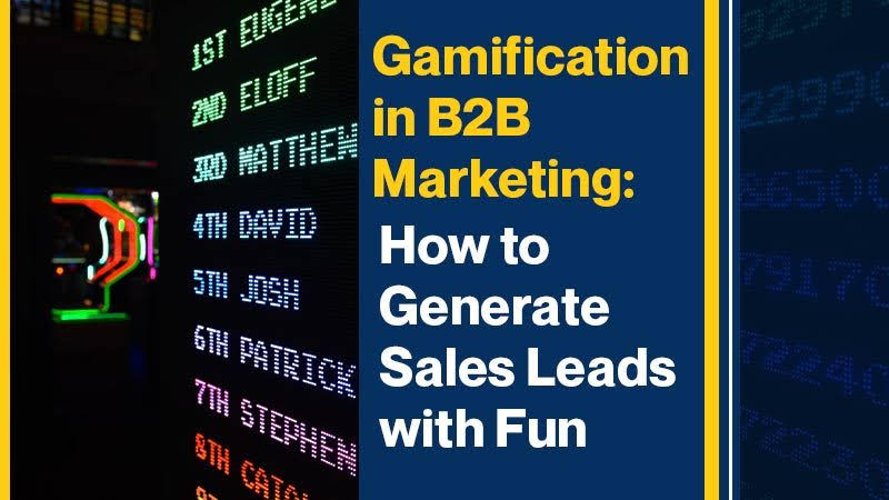 Gamification in B2B Marketing How to Generate Sales Leads with Fun