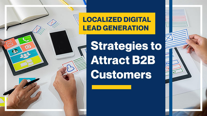 Localized Digital Lead Generation: Strategies to Attract B2B Customers