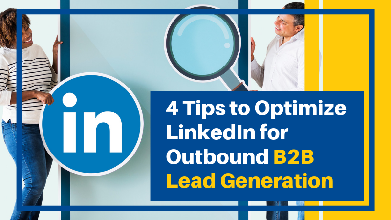 4 Tips to Optimize LinkedIn for Outbound B2B Lead Generation (Featured Image)