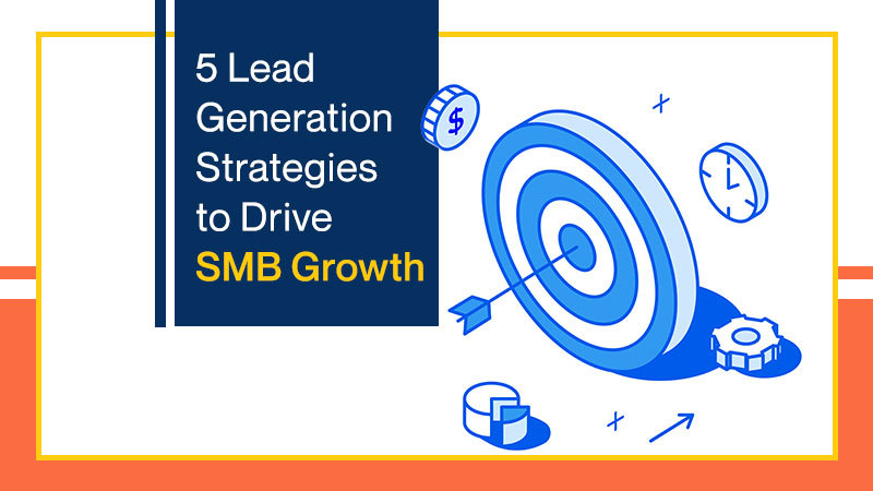 5 Lead Generation Strategies to Drive SMB Growth