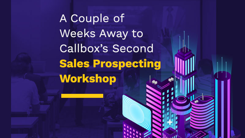 A Couple of Weeks Away to Callbox's Second Sales Prospecting Workshop