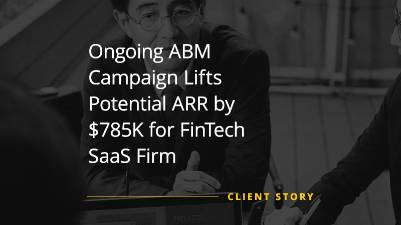Ongoing ABM Campaign Lifts Potential ARR by $785K for FinTech SaaS Firm (Featured Image)
