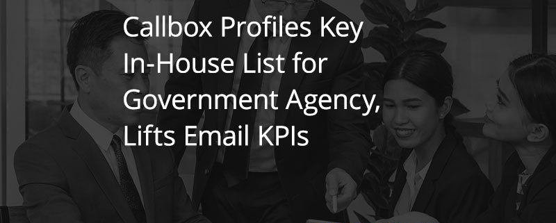 Callbox Profiles Key In House List for Government Agency Lifts Email KPIs (Case Study)