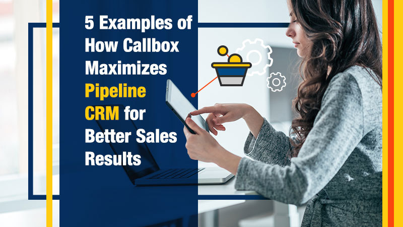5-Examples-of-How-Callbox-Maximizes-Pipeline-CRM-for-Better-Sales-Results