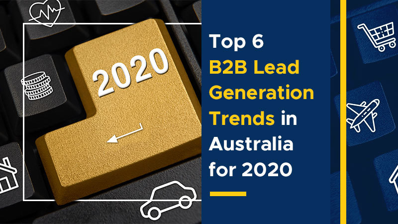 Top 6 B2B Lead Generation Trends in Australia for 2020 (Featured Image)
