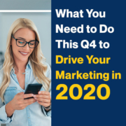 What You Need to Do This Q4 to Drive Your Marketing in 2020 (Featured Image)