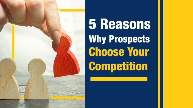 5 Reasons Why Prospects Choose Your Competition