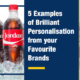 5 Examples of Brilliant Personalisation from your Favourite Brands