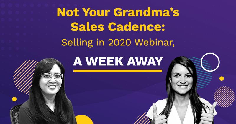 Not Your Grandma's Sales Cadence: Selling in 2020 Webinar, A Week Away