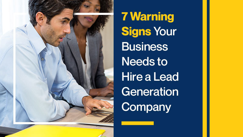 7 Warning Signs Your Business Needs to Hire a Lead Generation Company