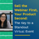 Sell-the-Webinar-First-Your-Product-Second-The-Key-to-a-Standout-Virtual-Event