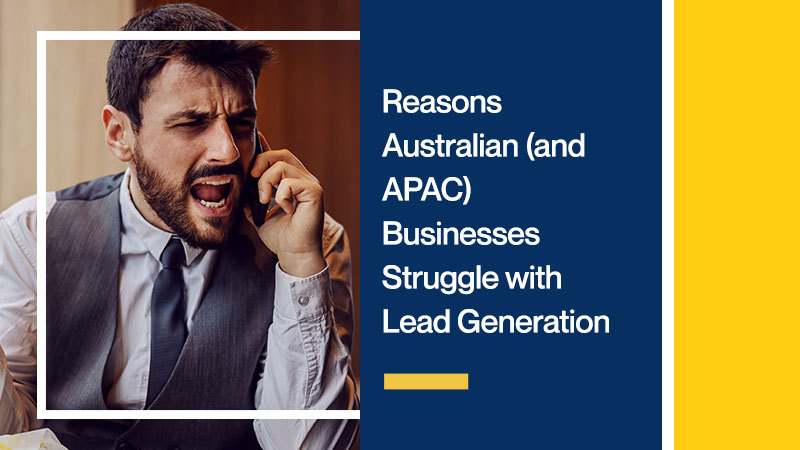 Reasons-Australian-(and-APAC)-Businesses-Struggle-with-Lead-Generation