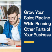 Grow-Your-Sales-Pipeline-While-Running-Other-Parts-of-Your-Business