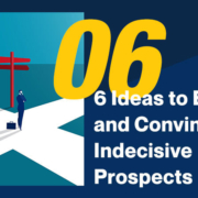 6-Ideas-to-Engage-and-Convince-Indecisive-Prospects