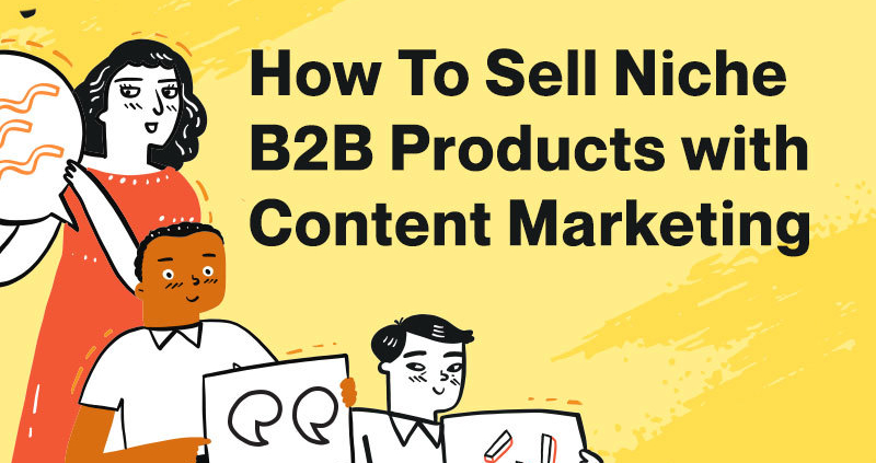 How-To-Sell-Niche-B2B-Products-with-Content-Marketing