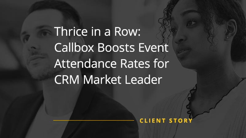 Thrice in a Row: Callbox Boosts Event Attendance Rates for CRM Market Leader